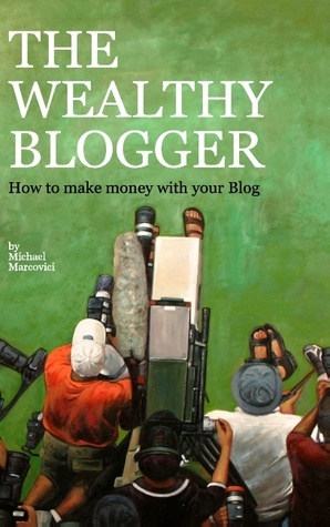 The wealthy Blogger: How to make money with your Blog Marcovici Michael