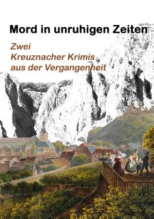 Mord in unruhigen Zeiten: Zwei Kreuznacher Krimis aus der Vergangenheit  by  Christa Quitzau-Schneider