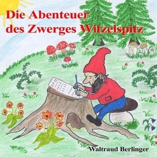 Die Abenteuer des Zwerges Witzelspitz  by  Waltraud Berlinger