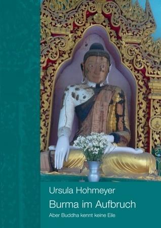 Burma im Aufbruch: Aber Buddha kennt keine Eile Ursula Hohmeyer