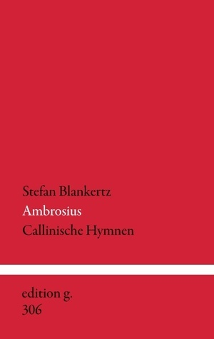 Ambrosius: Callinische Hymnen  by  Stefan Blankertz