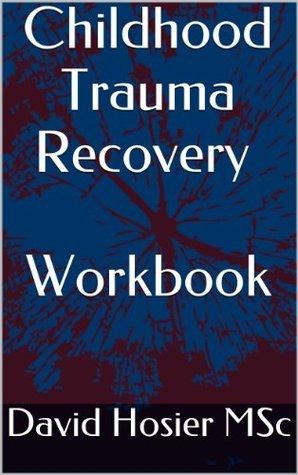 Childhood Trauma Recovery - Workbook  by  David Hosier
