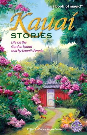 Kauai Stories: Life on the Garden Island Told Kauais People by Pamela Varma Brown
