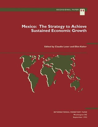 Mexico: The Strategy to Achieve Sustained Economic Growth Claudio M. Loser