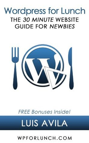 WordPress for Lunch- The 30-Minute Website Guide for Newbies Luis Avila