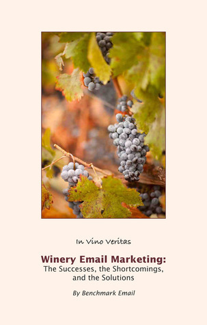 Winery Email Marketing: The Successes, The Shortcomings, The Solutions Benchmark Email