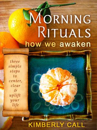 Morning Rituals - How We Awaken  by  Kimberly Call