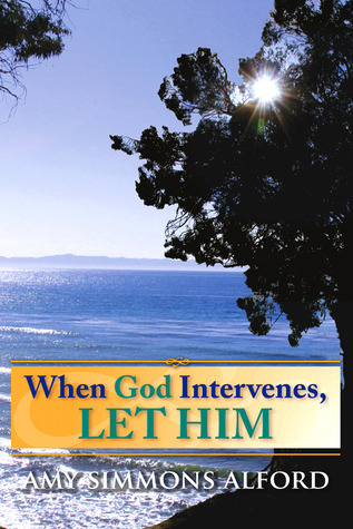 When God Intervenes, Let Him - xld  by  Amy Simmons Alford