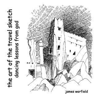 The Art of the Travel Sketch: Dancing Lessons from God  by  James Warfield