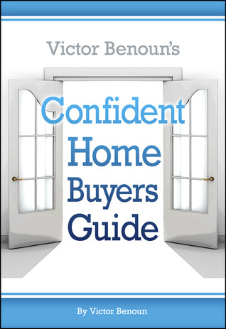 Victor Benouns Confident Homebuyers Guide  by  Victor Benoun