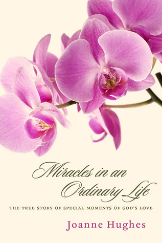 Miracles in an Ordinary Life Joanne Hughes