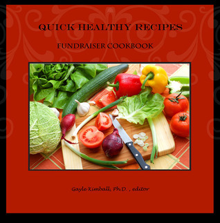 Quick Healthy Recipes: Fundraiser Cookbook Gayle Kimball