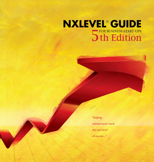 NxLeveL Guide For Business Start-Ups: Helping Entrepreneurs Reach the Next Level of Success  by  Brandan Kearney