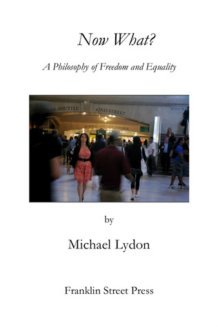 Now What?: A Philosophy of Freedom and Equality  by  Michael Lydon