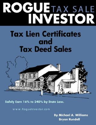 Rogue Tax Sale Investor: Tax Lien Certificates and Tax Deed Sales  by  Michael A. Williams