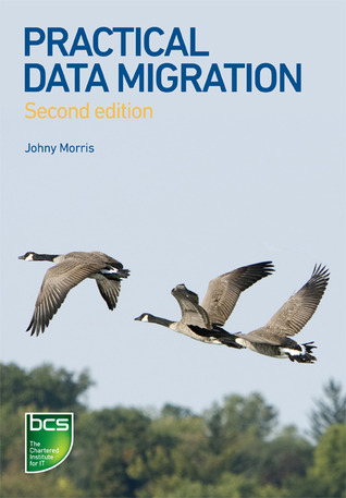 Practical Data Migration - 2nd Edition  by  Johny Morris