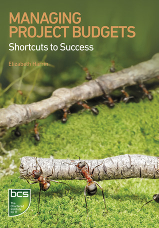 Managing Project Budgets: Shortcuts to success  by  Elizabeth Harrin