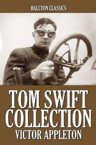 The Tom Swift Collection: 28 Novels in One Volume Victor Appleton