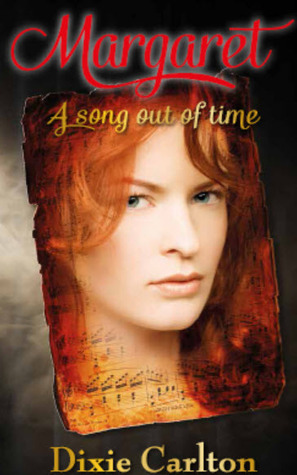 Margaret - A Song Out of Time  by  Dixie Carlton