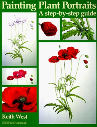 Painting Plant Portraits: A Step-By-Step Guide Keith R. West