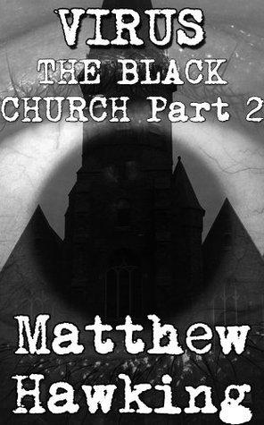 Virus The Black Church (Apocalyptic Horror Part 2)  by  Matthew Hawking