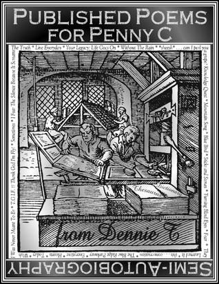 Published Poems for Penny C - Semi-Autobiography: Five Dollar Poetry from Dennie T Dennis T. Tillman