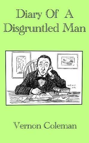 Diary of a Disgruntled Man (Vernon Colemans Diaries) Vernon Coleman