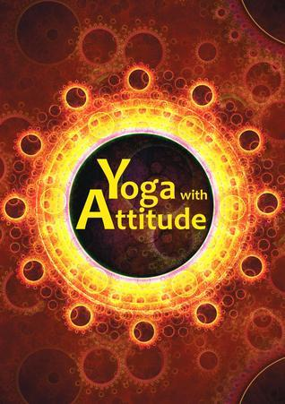 Yoga with Attitude: A Practical Handbook for Developing Awareness in Everyday Living  by  Yoga Association of Victoria