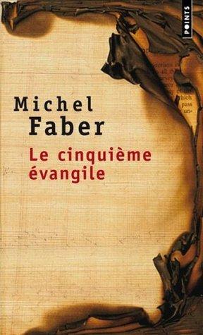 Le cinquième évangile Michel Faber