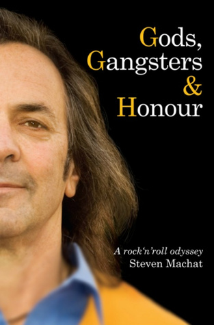 Gods, Gangsters & Honour: A Rock n Roll Odyssey  by  Steven Machat