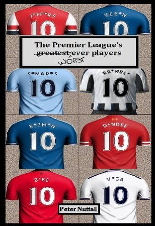 The Premier Leagues Worst Ever Players  by  Peter Nuttall