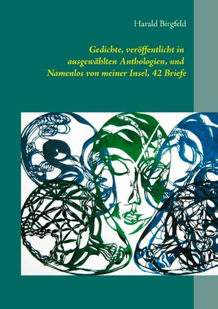 Gedichte, veröffentlicht in ausgewählten Anthologien, und  Namenlos von meiner Insel, 42 Briefe: Lyrik  by  Harald Birgfeld