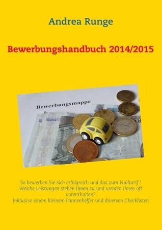 Bewerbungshandbuch 2014/2015: So bewerben Sie sich erfolgreich zum Nulltarif .  by  Andrea Runge