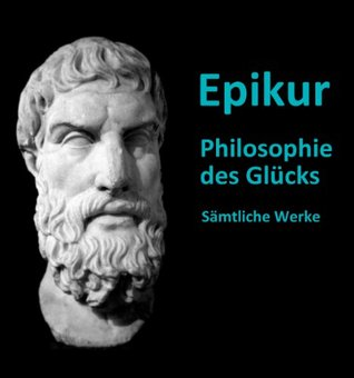 Epikur - Philosophie des Glücks  by  Epikur