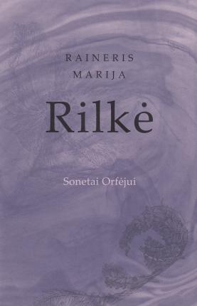 Sonetai Orfėjui  by  Rainer Maria Rilke
