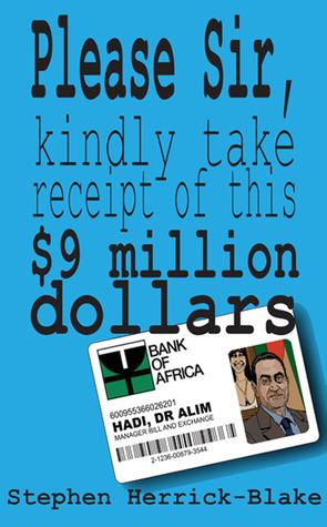 Please Sir, Kindly Take Receipt Of This $9 Million Dollars  by  Stephen Herrick-Blake