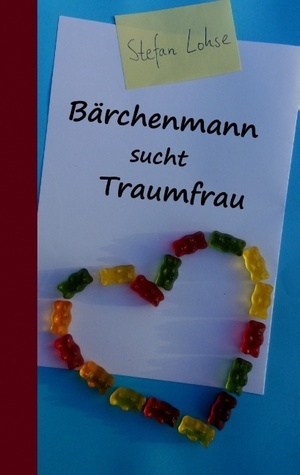 Bärchenmann sucht Traumfrau Stefan Lohse