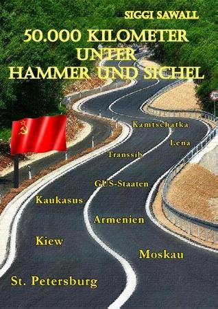 50.000 Kilometer unter Hammer und Sichel  by  Siggi Sawall