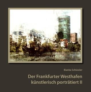Der Frankfurter Westhafen künstlerisch porträtiert II Bianka Schüssler