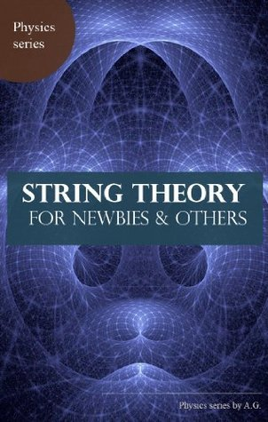 String Theory: For newbies and others A.G.