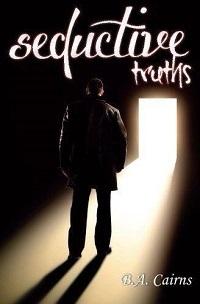 Seductive Truths  by  B.A. Cairns