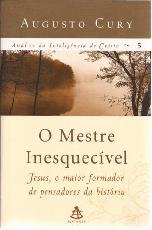 O Mestre Inesquecível (Análise da Inteligência de Cristo, #5)  by  Augusto Cury