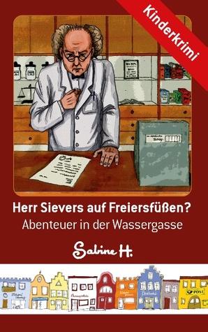 Herr Sievers auf Freiersfüßen?: Abenteuer in der Wassergasse  by  Sabine H