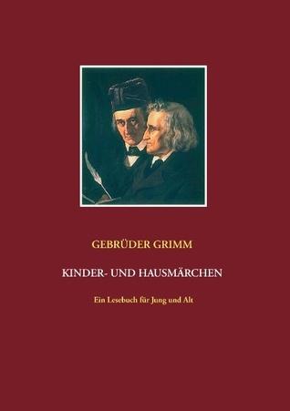 Gebrüder Grimm: Kinder- und Hausmärchen: Ein Lesebuch für Jung und Alt  by  Jacob Grimm
