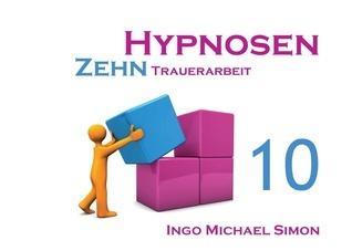 Zehn Hypnosen. Band 10: Trauerarbeit Ingo Michael Simon