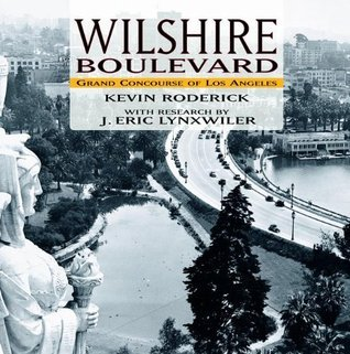 Wilshire Boulevard: Grand Concourse of Los Angeles  by  Kevin Roderick