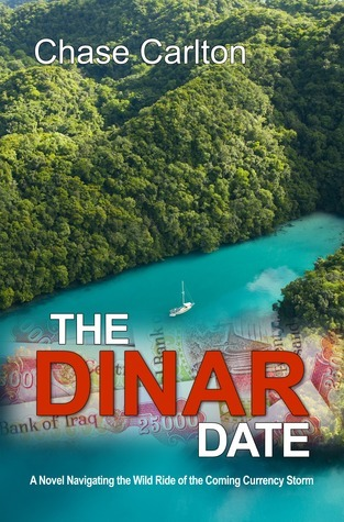 The Dinar Date: A Wild Ride Navigating the Coming Currency Storm  by  Chase Carlton