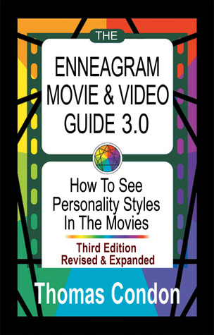 The Enneagram Movie & Video Guide 3.0: How To See Personality Styles in the Movies Thomas Condon