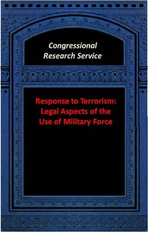 Response to Terrorism: Legal Aspects of the Use of Military Force  by  David M. Ackerman Congressional Research Service
