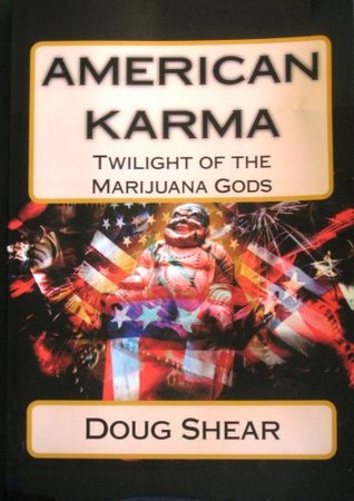 American Karma - Twilight of the Marijuana Gods  by  Doug Shear